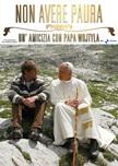Non Avere Paura. Un'amicizia con Papa Wojtyla.