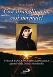 Così straordinaria, così normale. Vita di santa Faustina Kowalska, apostola della Divina Misericordia