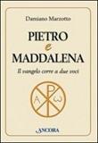 Pietro e Maddalena. Il Vangelo corre a due voci Libro di  Damiano Marzotto