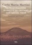 La trasformazione di Cristo e del cristiano alla luce del Tabor. Esercizi spirituali