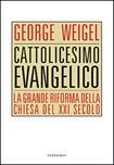 Cattolicesimo evangelico. La grande riforma della Chiesa del XXI secolo