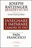 Insegnare e imparare. L'amore di Dio Libro di Benedetto XVI (Joseph Ratzinger)