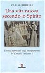 Una Vita nuova secondo lo Spirito. Esercizi spirituali sugli insegnamenti del Concilio Vaticano II
