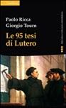 Le 95 tesi di Lutero. E la cristianità del nostro tempo