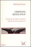 Cristiani senza pace. La chiesa, gli eretici e la guerra nella Roma del Cinquecento