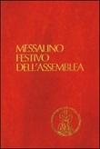 Messalino Festivo dell'Assemblea. Testi ufficiali completi con breve commento alle letture e orientamenti per la preghiera e per la vita Libro di