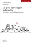 La Gioia del vangelo in famiglia. Esortazioni e princìpi di Papa Francesco