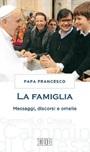 La Famiglia. Messaggi, discorsi e omelie