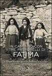 In cammino con i tre pastorelli di Fatima. La sapienza dei piccoli illumina il mondo