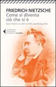 Come si diventa ciò che si è. Ecce homo e altri scritti autobiografici Libro di  Friedrich Nietzsche