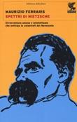 Spettri di Nietzsche. Un'avventura umana e intellettuale che anticipa le catastrofi del Novecento Libro di  Maurizio Ferraris