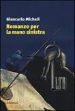 Romanzo per la mano sinistra Libro di  Giancarlo Micheli