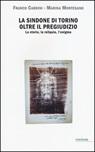 La Sindone di Torino oltre il pregiudizio. La storia, la reliquia, l'enigma