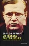 Un teologo contro Hitler. Sulle tracce di Dietrich Bonhoeffer