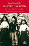 I Pastorelli di Fatima. Una storia di santità quotidiana