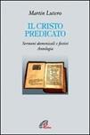 Il Cristo predicato. Sermoni domenicali e festivi. Antologia.