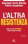 L' Altra resistenza. Storie di eroi antimafia e lotte sociali in Sicilia