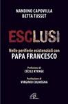 Esclusi. Nelle periferie esistenziali con Papa Francesco