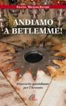 Andiamo a Betlemme!. Itinerario quotidiano per l'Avvento
