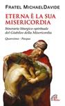 Eterna è la sua misericordia. Itinerario liturgico-spirituale del Giubileo della Misericordia. Quaresima - Pasqua.