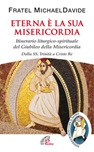 Eterna è la sua misericordia. Itinerario liturgico-spirituale del Giubileo della Misericordia. Dalla SS. Trinita a Cristo Re.