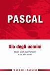 """Pascal Dio degli uomini. Brani scelti dai """"Pensieri"""" e da altri scritti"""
