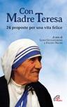 Con Madre Teresa. 24 proposte per una vita felice