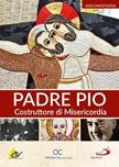 Padre Pio, costruttore di misericordia