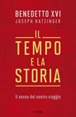 Il tempo e la storia. Il senso del nostro viaggio Libro di Benedetto XVI (Joseph Ratzinger)