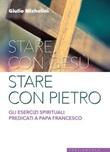 Stare con Gesù stare con Pietro. Gli esercizi spirituali predicati a papa Francesco