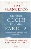 Nei tuoi occhi è la mia parola. Omelie e discorsi di Buenos Aires 1999-2013 Libro di Francesco (Jorge Mario Bergoglio)