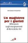 Un magistero per i giuristi. Riflessioni sugli insegnamenti di Benedetto XVI