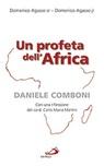 Un profeta dell'Africa. Daniele Comboni. Con una riflessione del card. Carlo Maria Martini