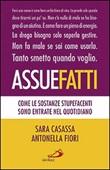 Assuefatti. Come le sostanze stupefacenti sono entrate nel quotidiano Libro di  Sara Casassa, Antonella Fiori