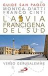 La Via Francigena del Sud. Verso Gerusalemme