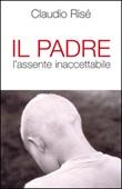 Il padre. L'assente inaccettabile Ebook di  Claudio Risé