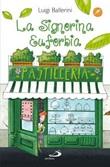 La Signorina Euforbia. maestra pasticciera Libro di  Luigi Ballerini
