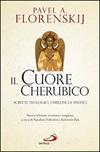 Il Cuore cherubico. Scritti teologici, omiletici e mistici