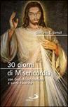 30 giorni di Misericordia. con Gesù Misericordioso e santa Faustina