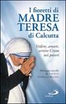 I Fioretti di Madre Teresa di Calcutta. Vedere, amare, servire Cristo nei poveri