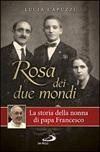 Rosa dei due mondi. Storia della nonna di papa Francesco