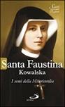Santa Faustina Kowalska. I semi della Misericordia