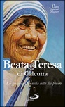 Beata Teresa di Calcutta. La gioia di Dio nella città dei poveri