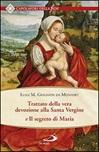 Trattato della vera devozione alla Santa Vergine e il segreto di Maria