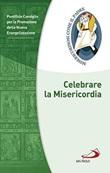 Celebrare la Misericordia Libro di  Promozione della Nuova Evangelizzazione Pontificio Consiglio per la