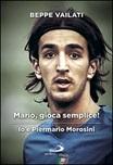 Mario gioca semplice. Io e Piermario Morosini