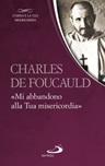 Charles de Foucauld. «Mi abbandono alla Tua misericordia»