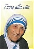 Inno alla vita. Iscrizione trovata sul muro della Casa dei Bambini di Madre Teresa a Calcutta Libro di