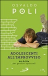 Adolescenti all'improvviso. 60 dritte per genitori spiazzati