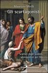 Gli Scartagonisti. Scartati dagli uomini, protagonisti per Dio